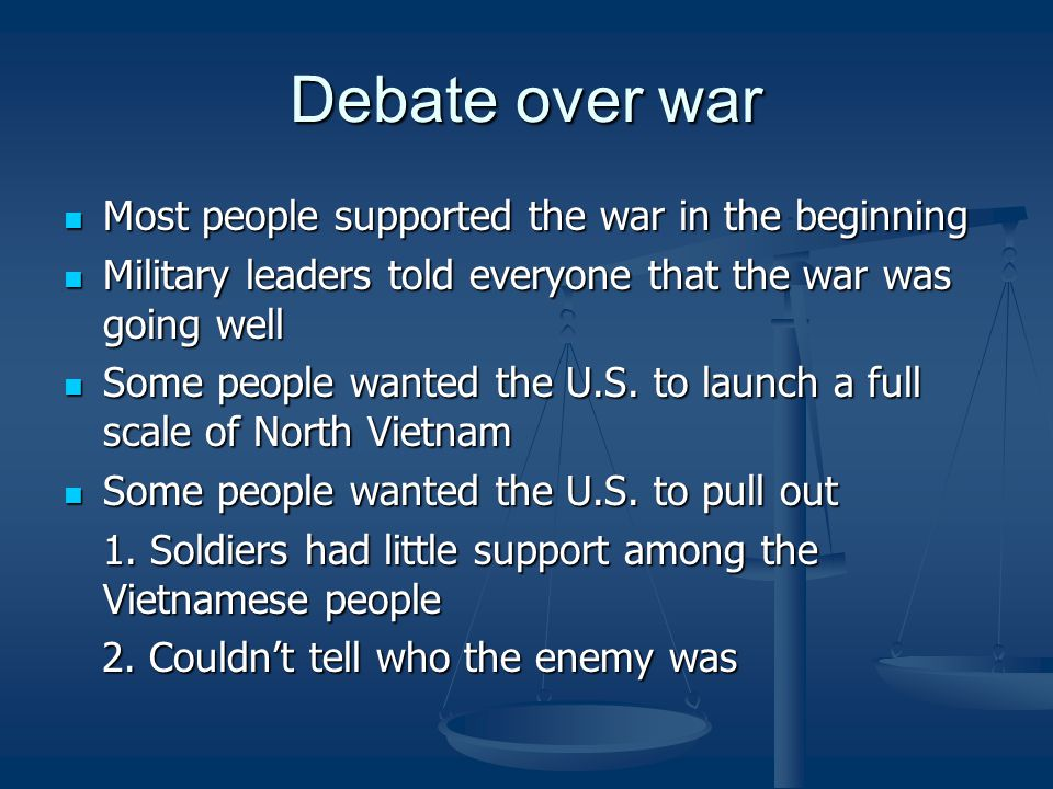 Debate over war Most people supported the war in the beginning