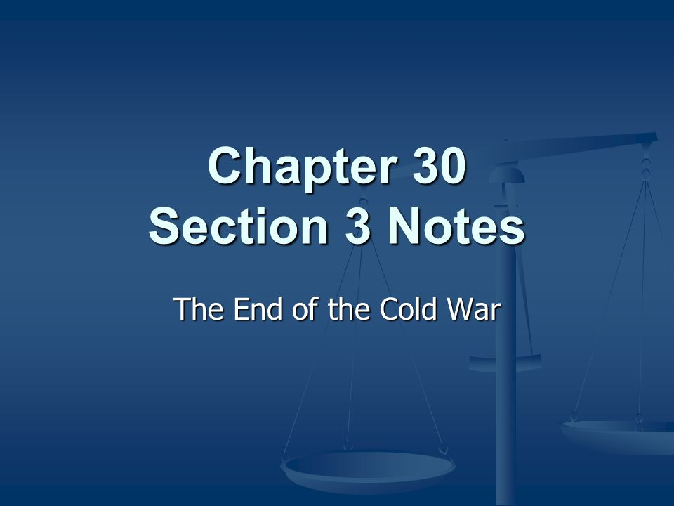 Chapter 30 Section 3 Notes The End of the Cold War