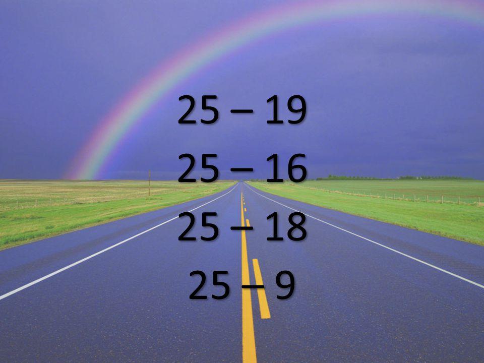 25 – 19 25 – 16 25 – 18 25 – 9