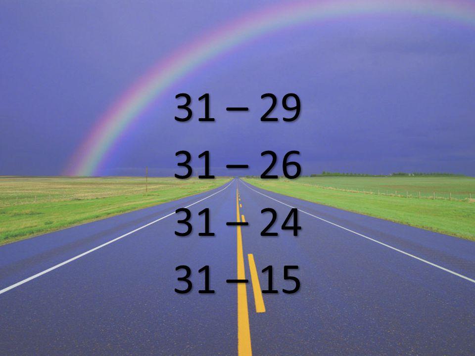 31 – 29 31 – 26 31 – 24 31 – 15
