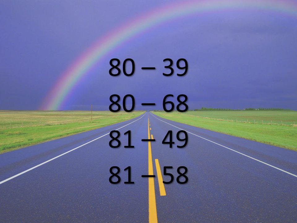80 – 39 80 – 68 81 – 49 81 – 58