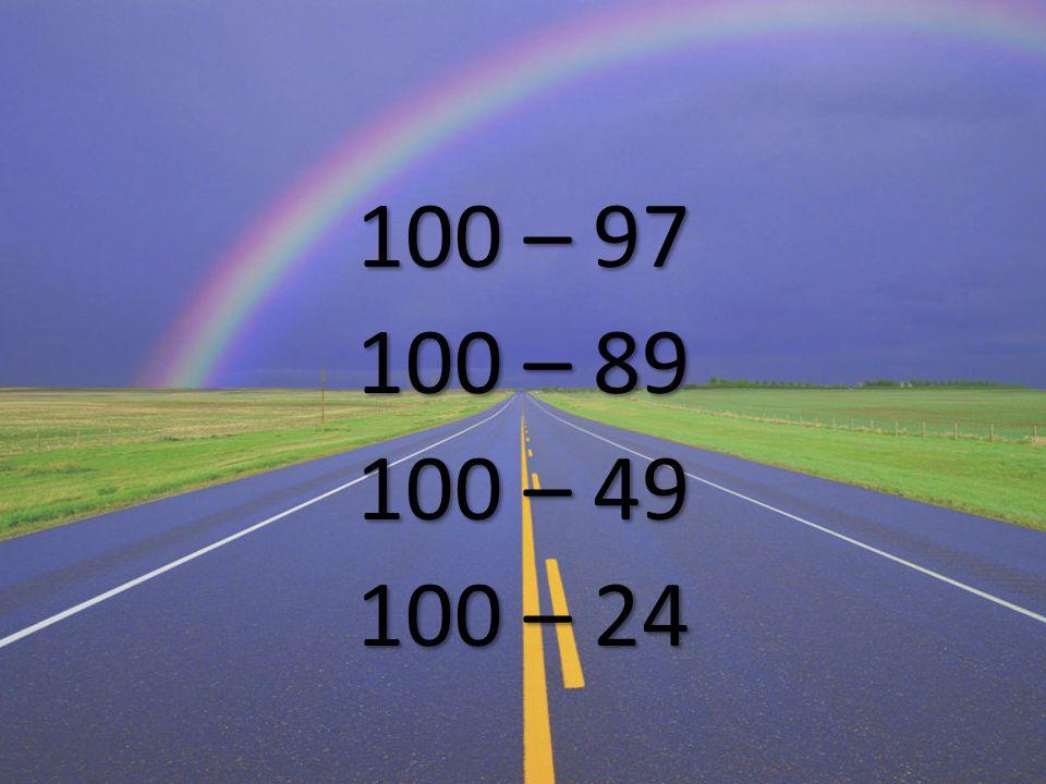 100 – 97 100 – 89 100 – 49 100 – 24
