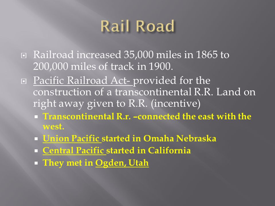Rail Road Railroad increased 35,000 miles in 1865 to 200,000 miles of track in 1900.