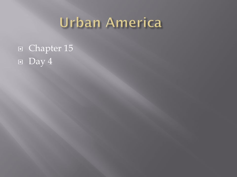 Urban America Chapter 15 Day 4