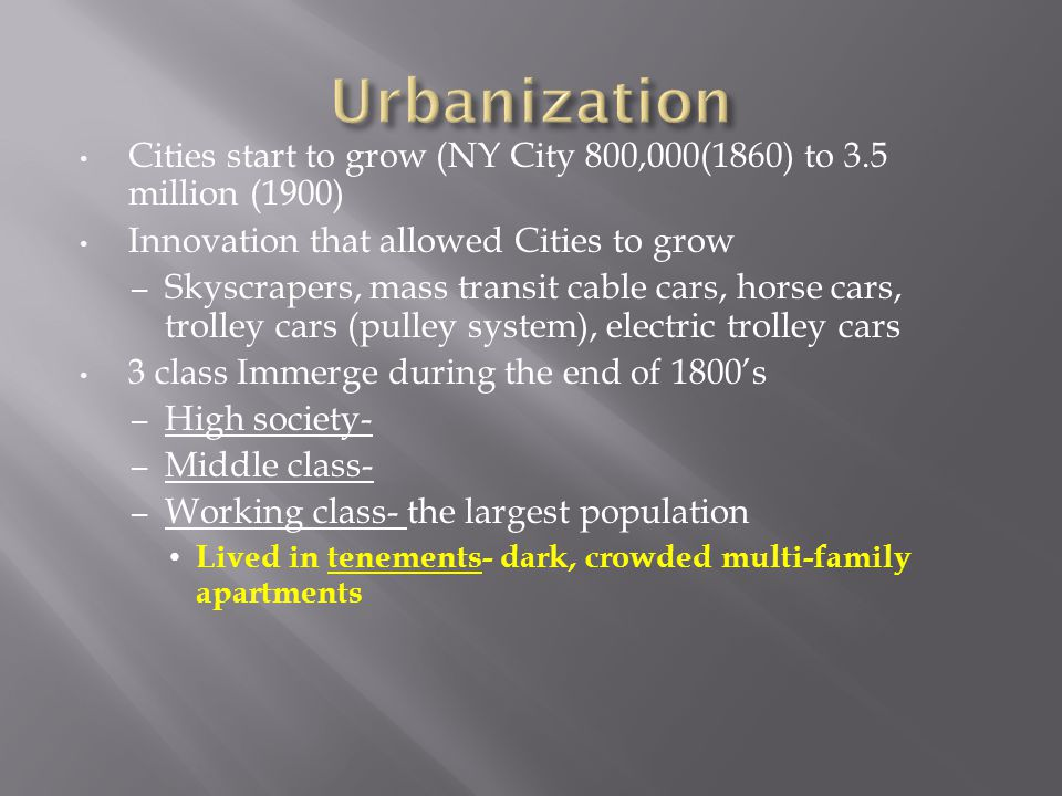 Urbanization Cities start to grow (NY City 800,000(1860) to 3.5 million (1900) Innovation that allowed Cities to grow.