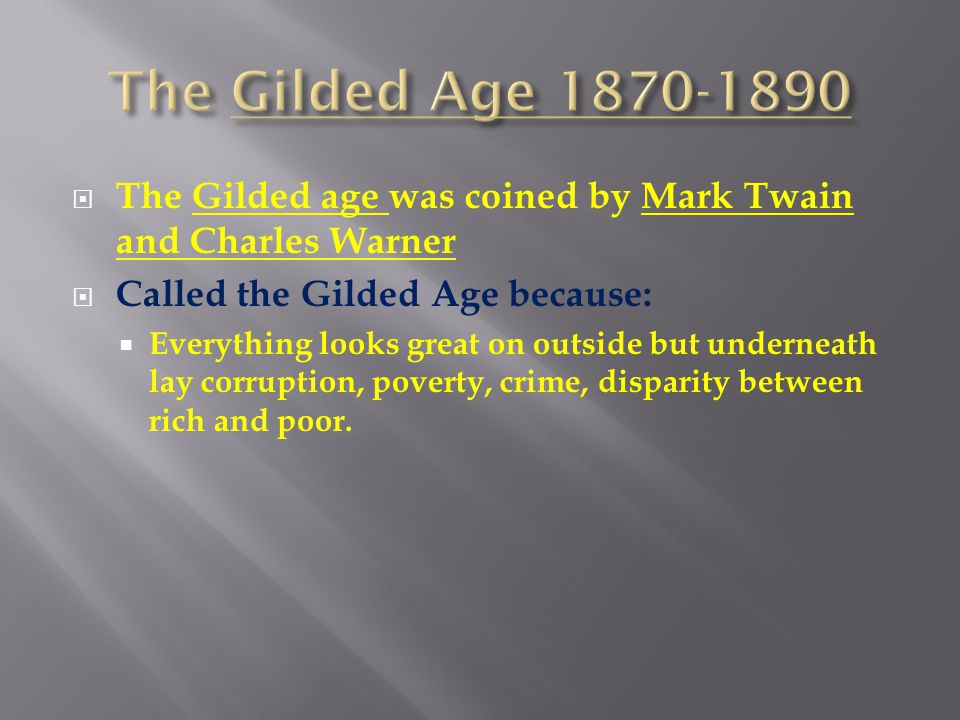 The Gilded Age 1870-1890 The Gilded age was coined by Mark Twain and Charles Warner. Called the Gilded Age because: