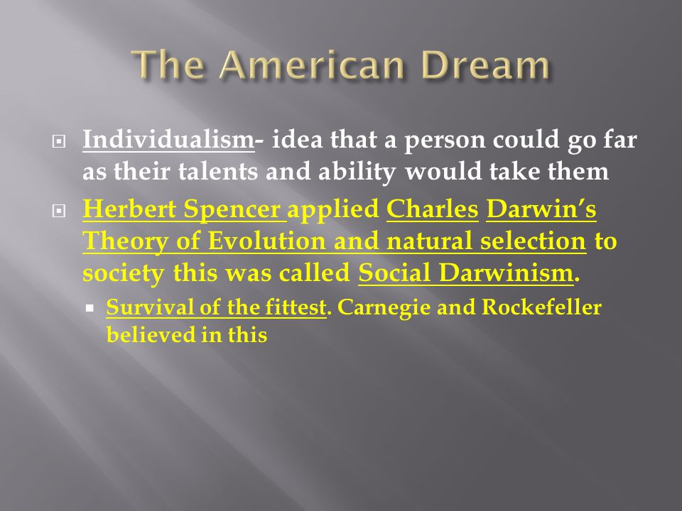 The American Dream Individualism- idea that a person could go far as their talents and ability would take them.