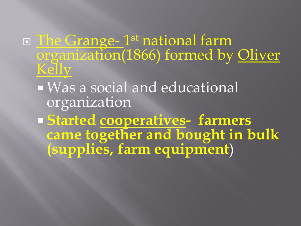 The Grange- 1st national farm organization(1866) formed by Oliver Kelly