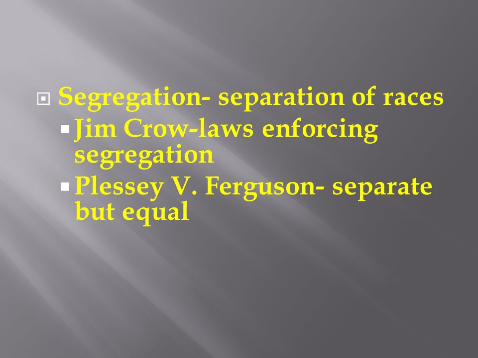 Segregation- separation of races