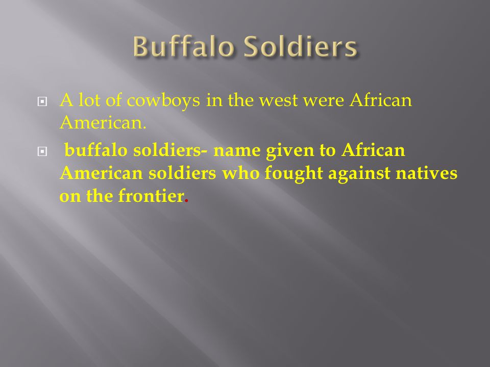 Buffalo Soldiers A lot of cowboys in the west were African American.