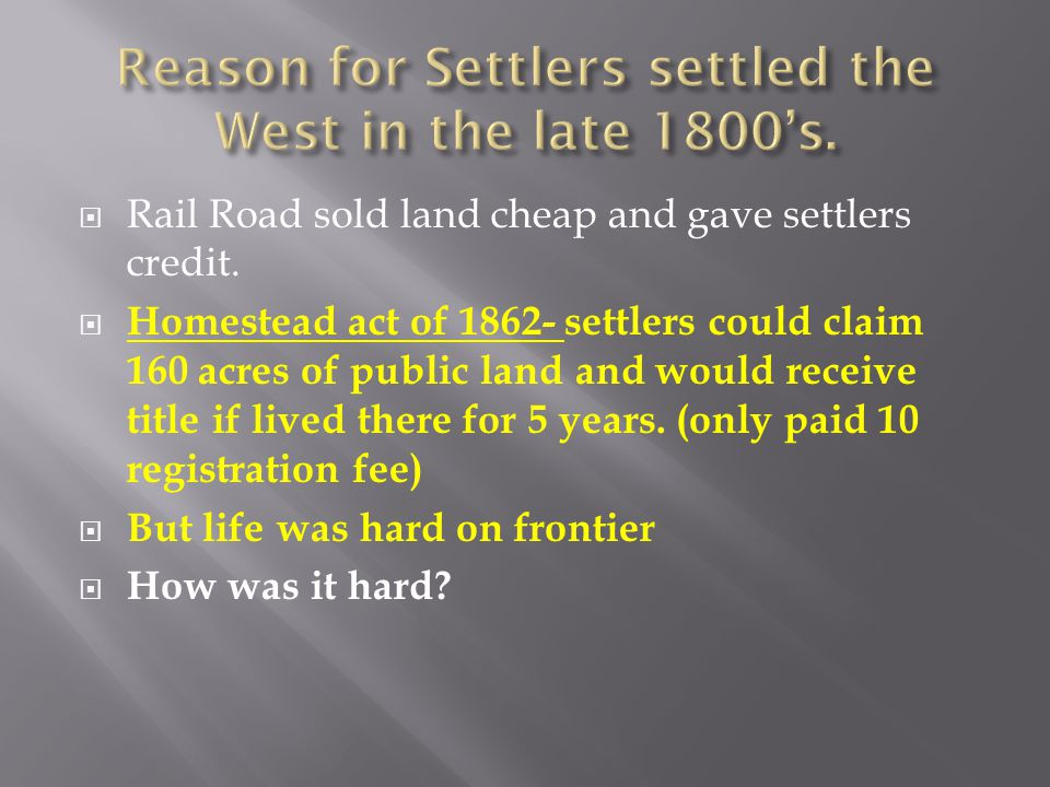 Reason for Settlers settled the West in the late 1800's.