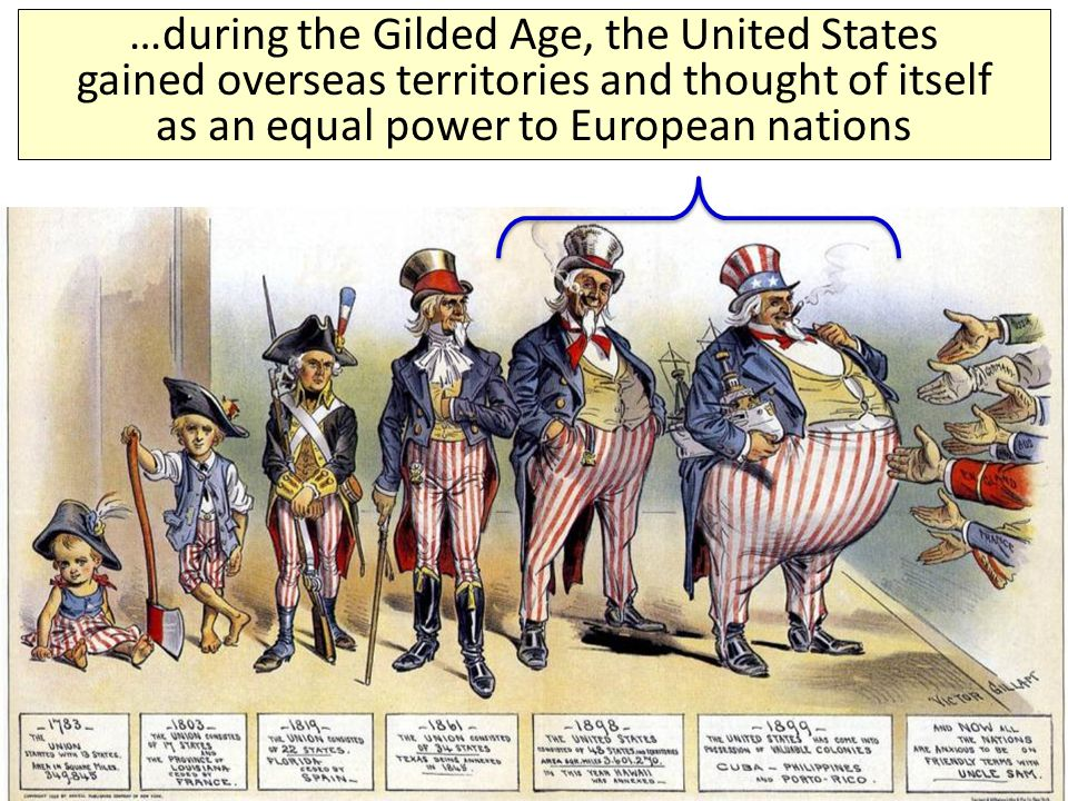 …during the Gilded Age, the United States gained overseas territories and thought of itself as an equal power to European nations