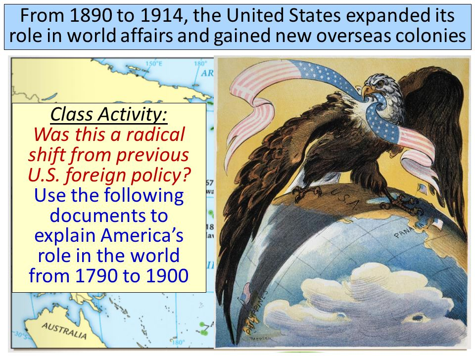 From 1890 to 1914, the United States expanded its role in world affairs and gained new overseas colonies