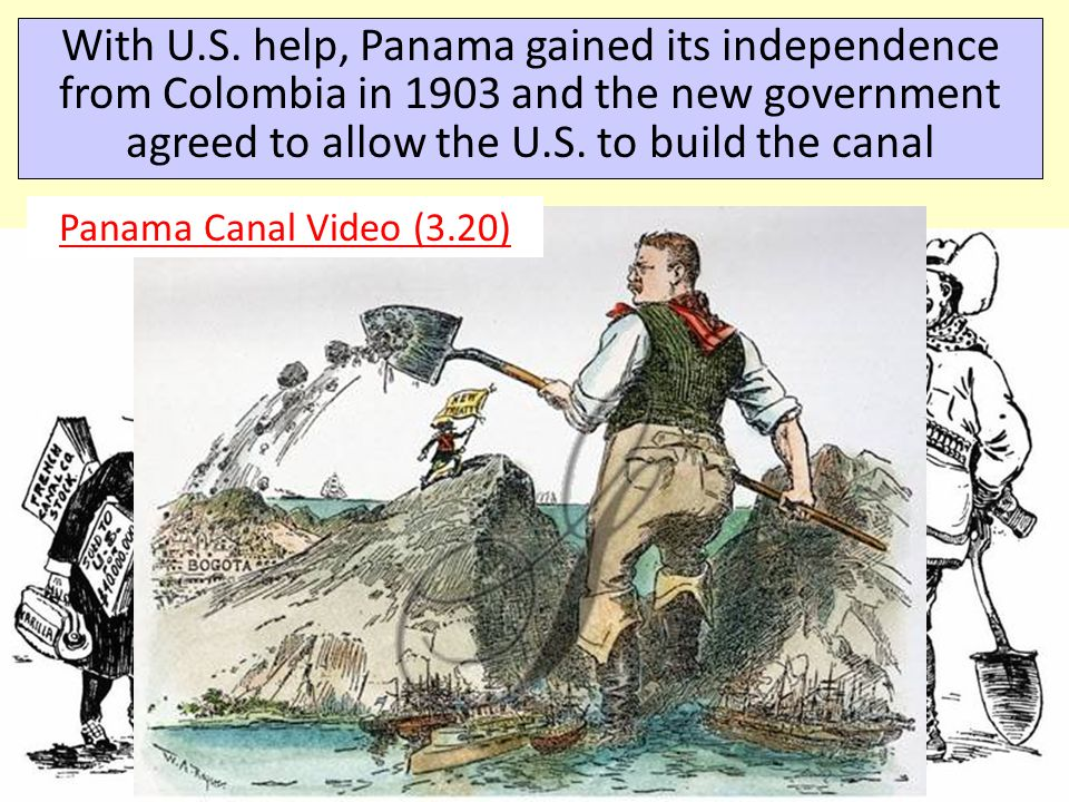 With U.S. help, Panama gained its independence from Colombia in 1903 and the new government agreed to allow the U.S. to build the canal