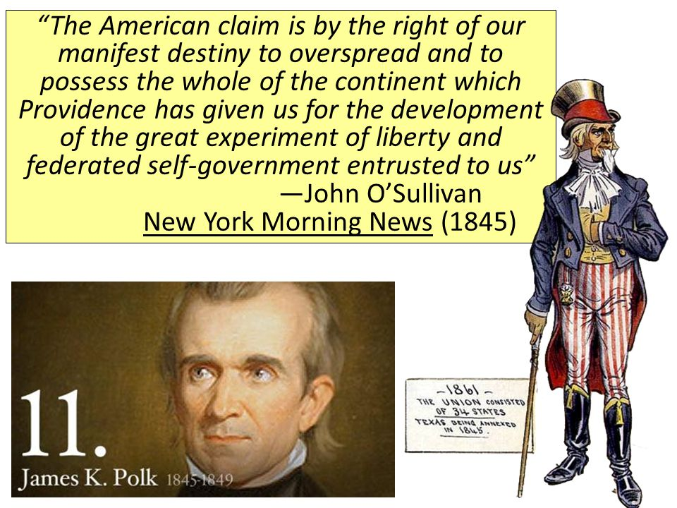 The American claim is by the right of our manifest destiny to overspread and to possess the whole of the continent which Providence has given us for the development of the great experiment of liberty and federated self-government entrusted to us