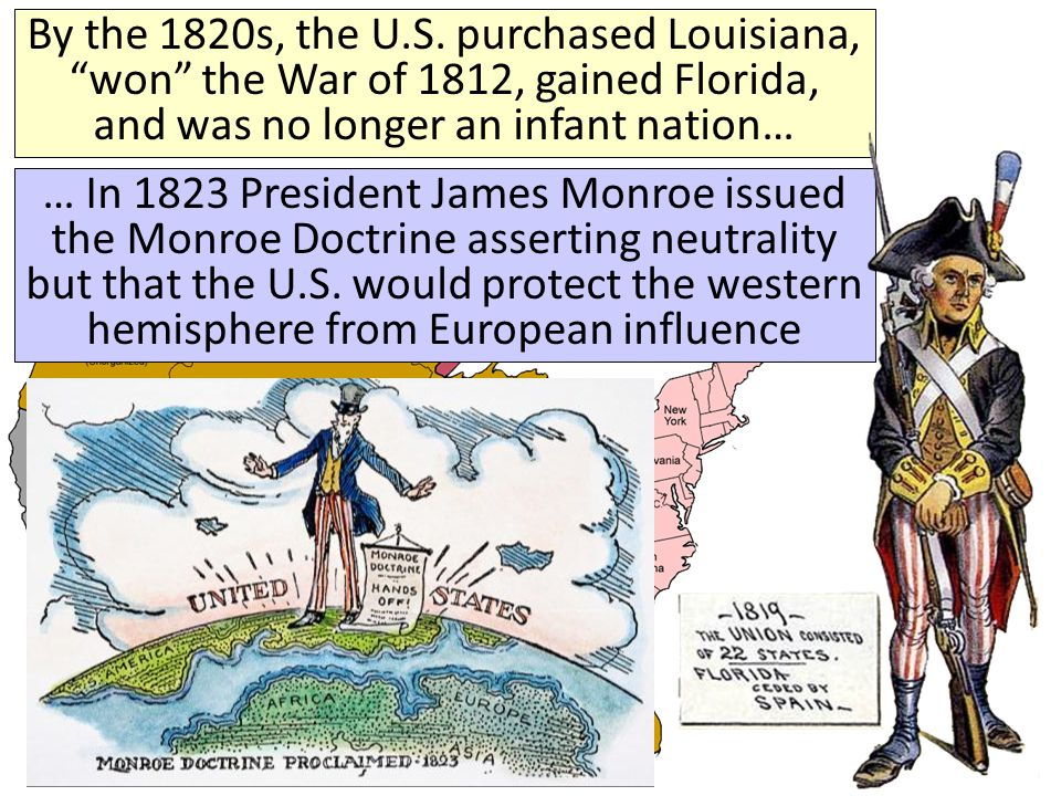 By the 1820s, the U.S. purchased Louisiana, won the War of 1812, gained Florida, and was no longer an infant nation…