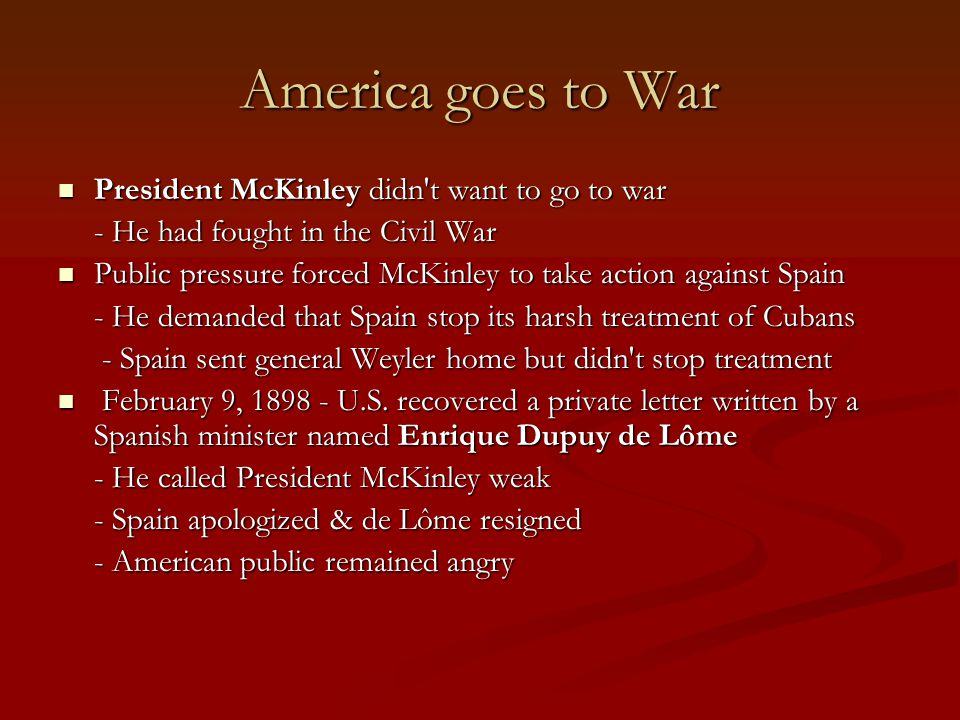 America goes to War President McKinley didn t want to go to war