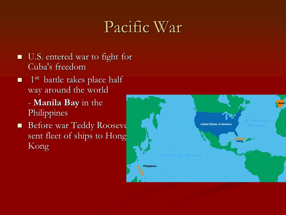 Pacific War U.S. entered war to fight for Cuba s freedom