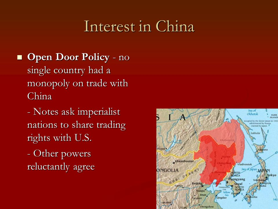 Interest in China Open Door Policy - no single country had a monopoly on trade with China.