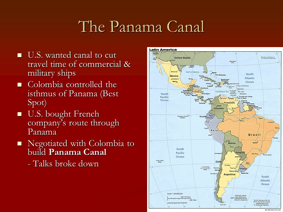The Panama Canal U.S. wanted canal to cut travel time of commercial & military ships. Colombia controlled the isthmus of Panama (Best Spot)