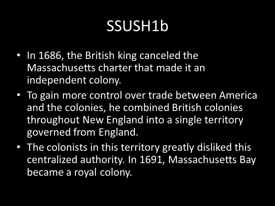 SSUSH1b In 1686, the British king canceled the Massachusetts charter that made it an independent colony.