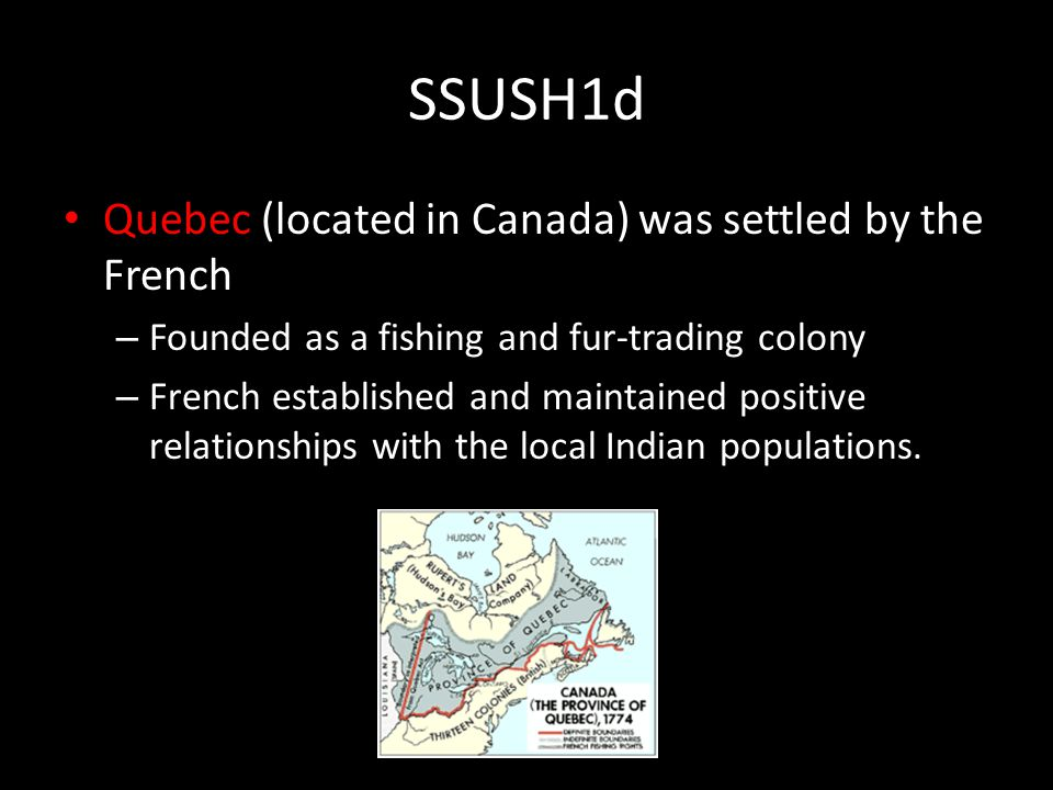 SSUSH1d Quebec (located in Canada) was settled by the French