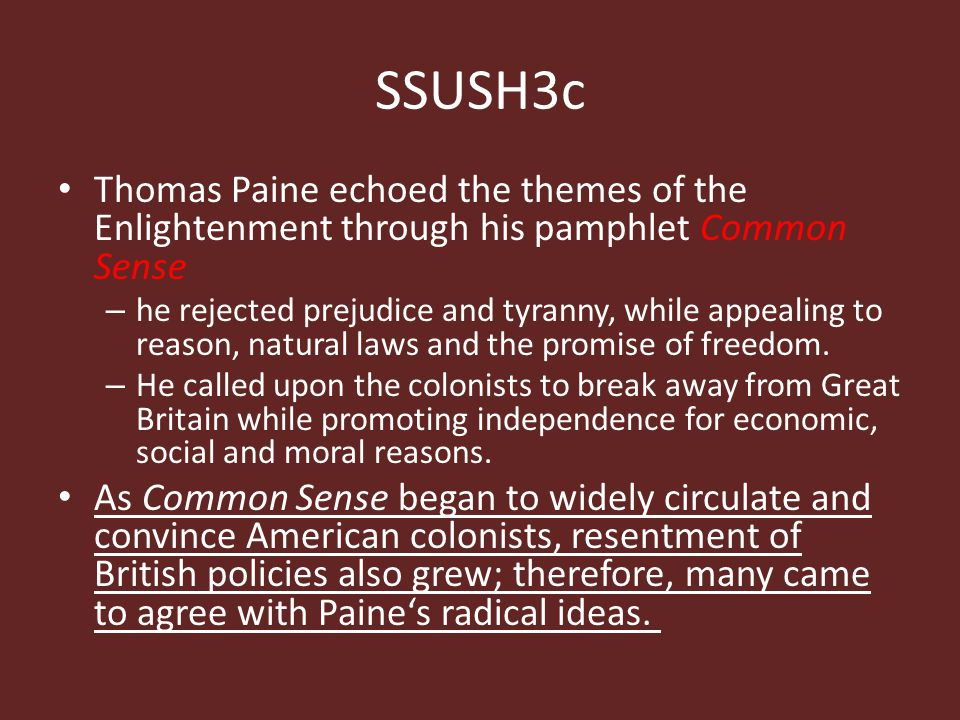 SSUSH3c Thomas Paine echoed the themes of the Enlightenment through his pamphlet Common Sense.