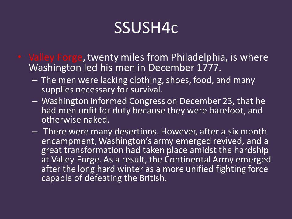 SSUSH4c Valley Forge, twenty miles from Philadelphia, is where Washington led his men in December 1777.