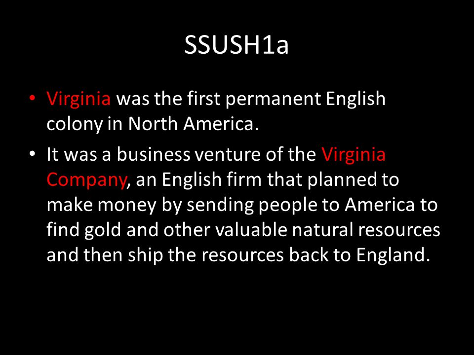 SSUSH1a Virginia was the first permanent English colony in North America.