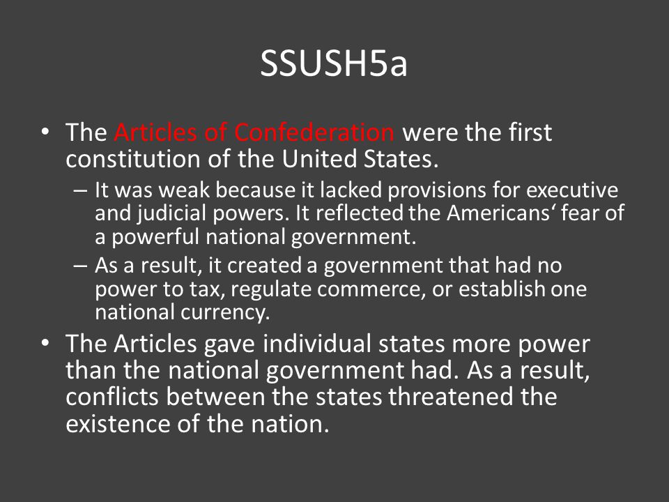 SSUSH5a The Articles of Confederation were the first constitution of the United States.