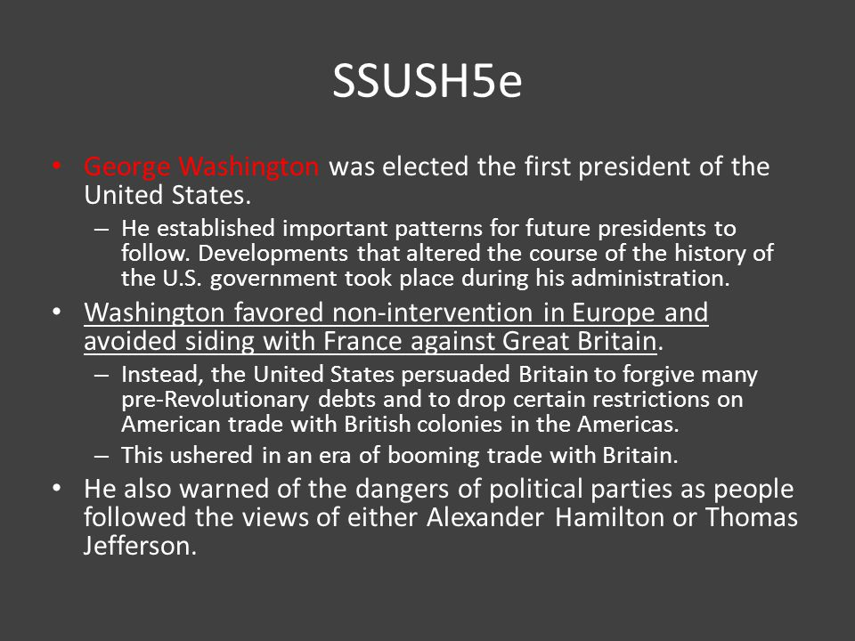 SSUSH5e George Washington was elected the first president of the United States.
