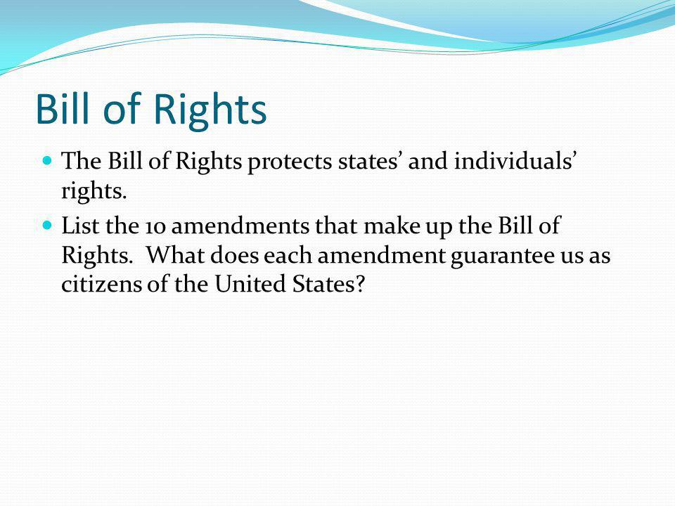 Bill of Rights The Bill of Rights protects states' and individuals' rights.
