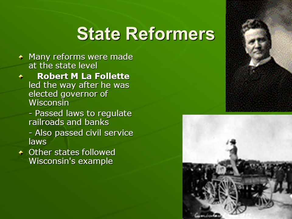 State Reformers Many reforms were made at the state level