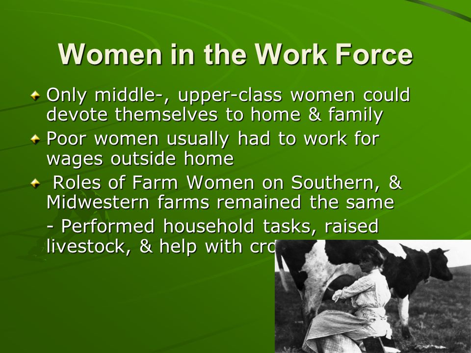 Women in the Work Force Only middle-, upper-class women could devote themselves to home & family.