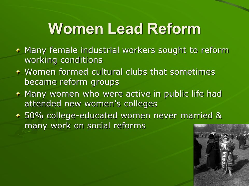 Women Lead Reform Many female industrial workers sought to reform working conditions.