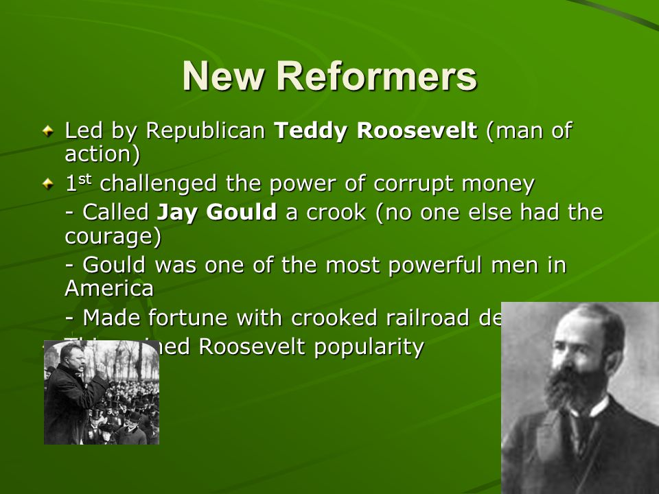 New Reformers Led by Republican Teddy Roosevelt (man of action)