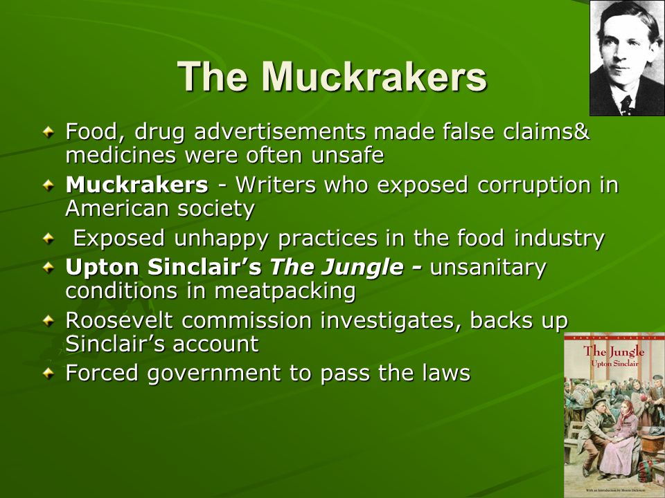 The Muckrakers Food, drug advertisements made false claims& medicines were often unsafe.