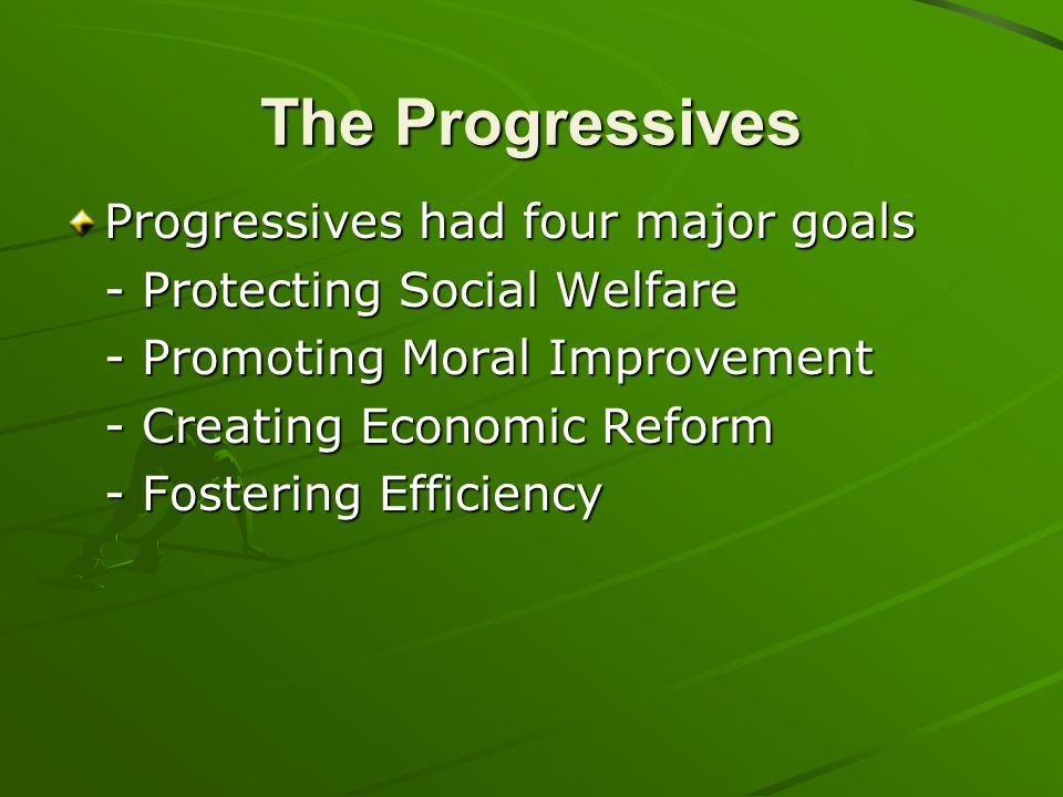 The Progressives Progressives had four major goals