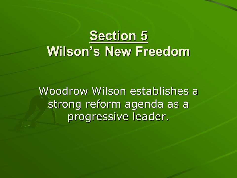 Section 5 Wilson's New Freedom