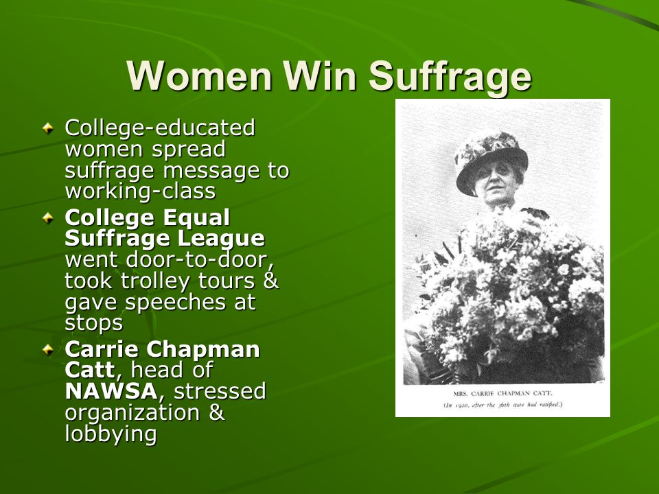 Women Win Suffrage College-educated women spread suffrage message to working-class.