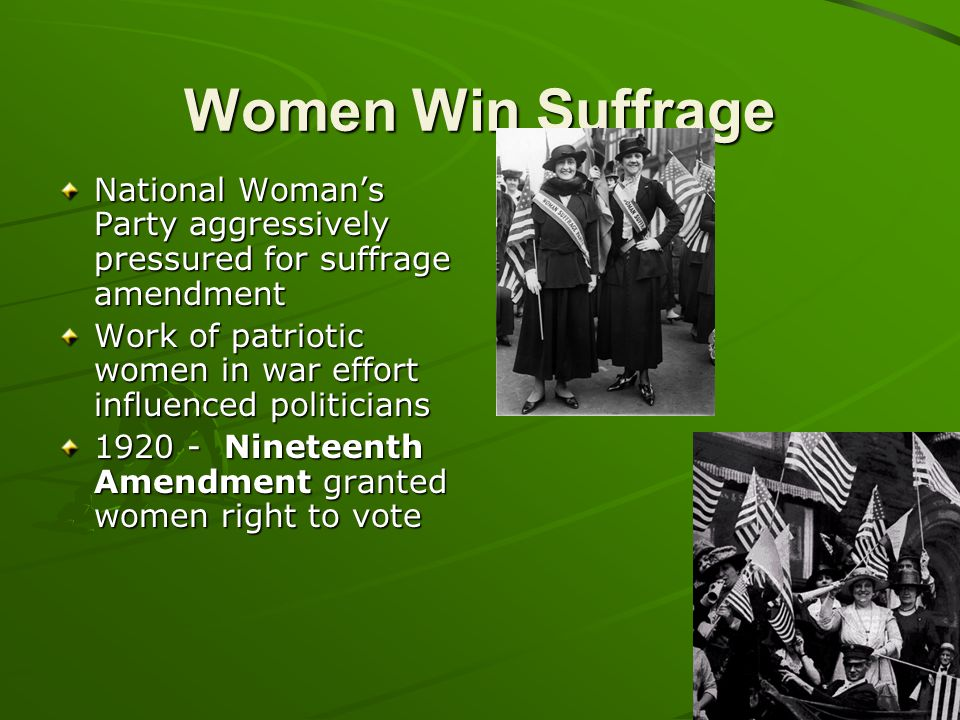 Women Win Suffrage National Woman's Party aggressively pressured for suffrage amendment.