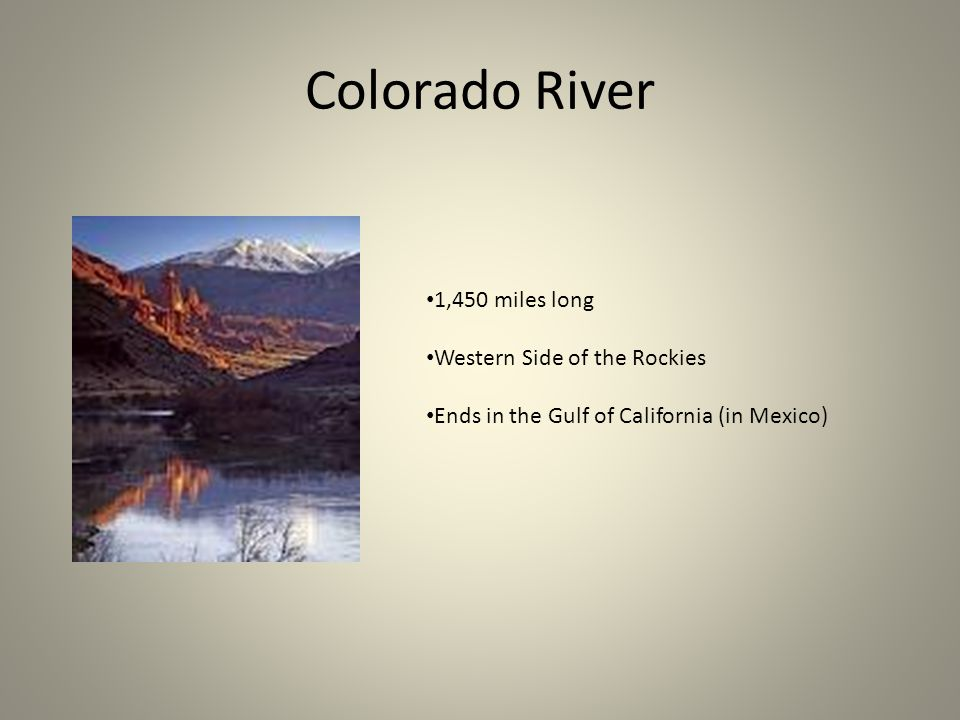 Colorado River 1,450 miles long Western Side of the Rockies
