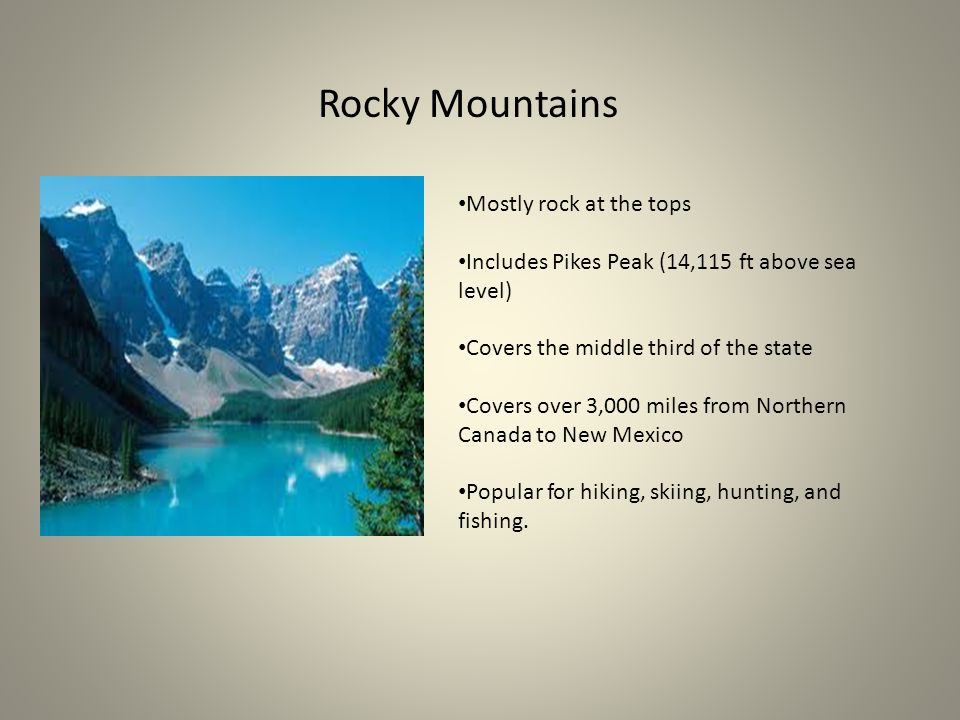 Rocky Mountains Mostly rock at the tops