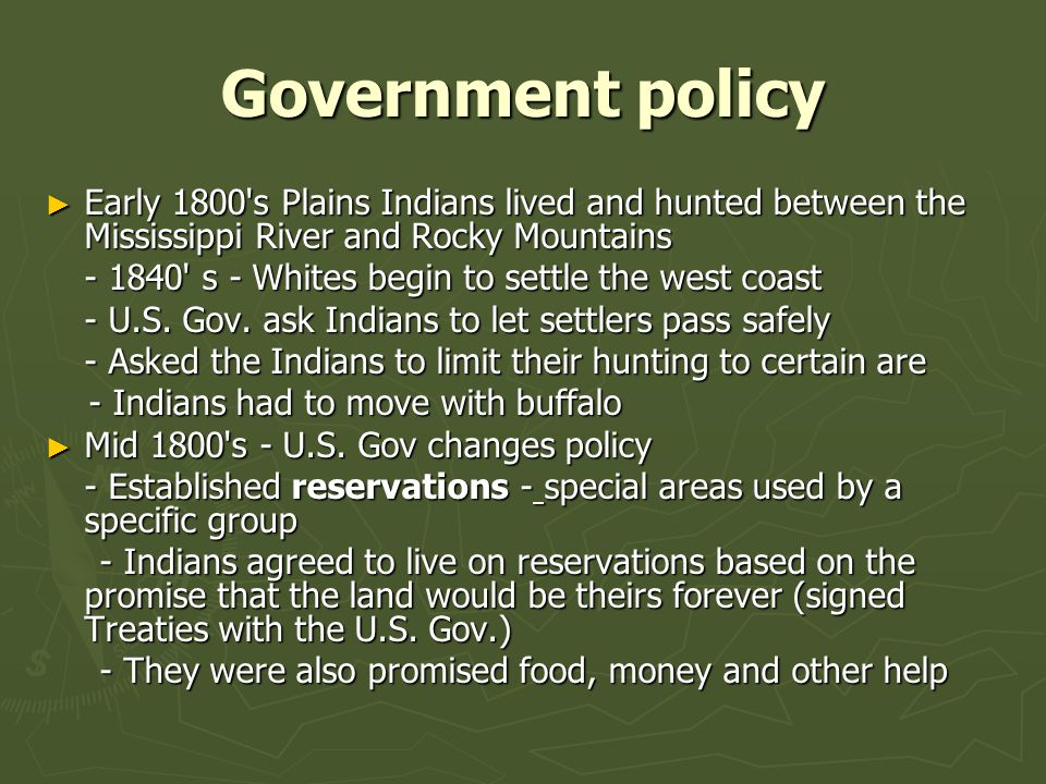 Government policy Early 1800 s Plains Indians lived and hunted between the Mississippi River and Rocky Mountains.