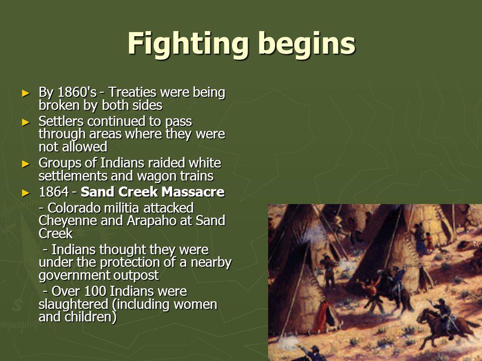 Fighting begins By 1860 s - Treaties were being broken by both sides