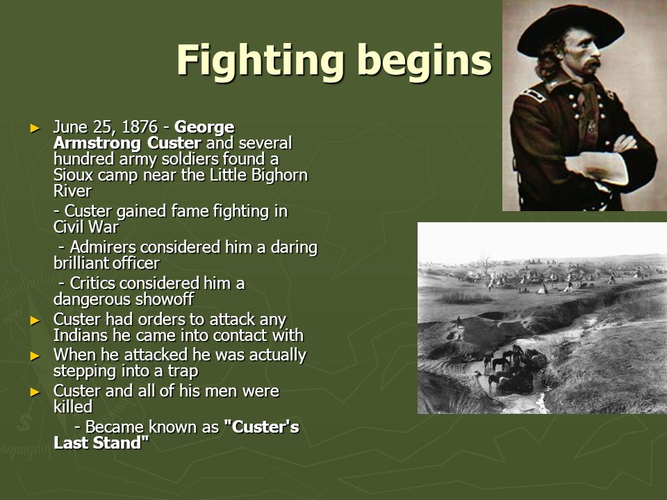Fighting begins June 25, 1876 - George Armstrong Custer and several hundred army soldiers found a Sioux camp near the Little Bighorn River.