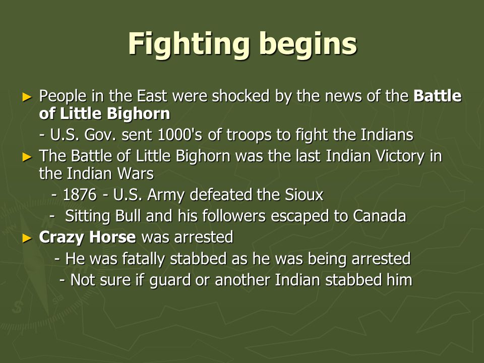 Fighting begins People in the East were shocked by the news of the Battle of Little Bighorn. - U.S. Gov. sent 1000 s of troops to fight the Indians.