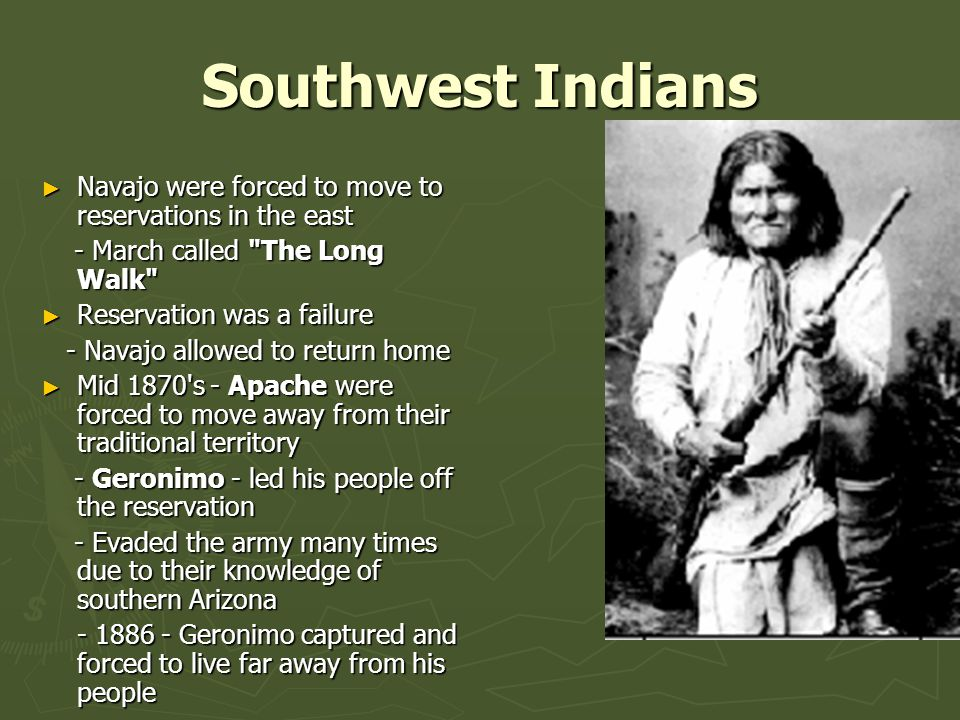 Southwest Indians Navajo were forced to move to reservations in the east. - March called The Long Walk