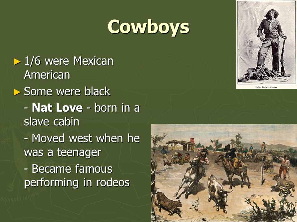 Cowboys 1/6 were Mexican American Some were black