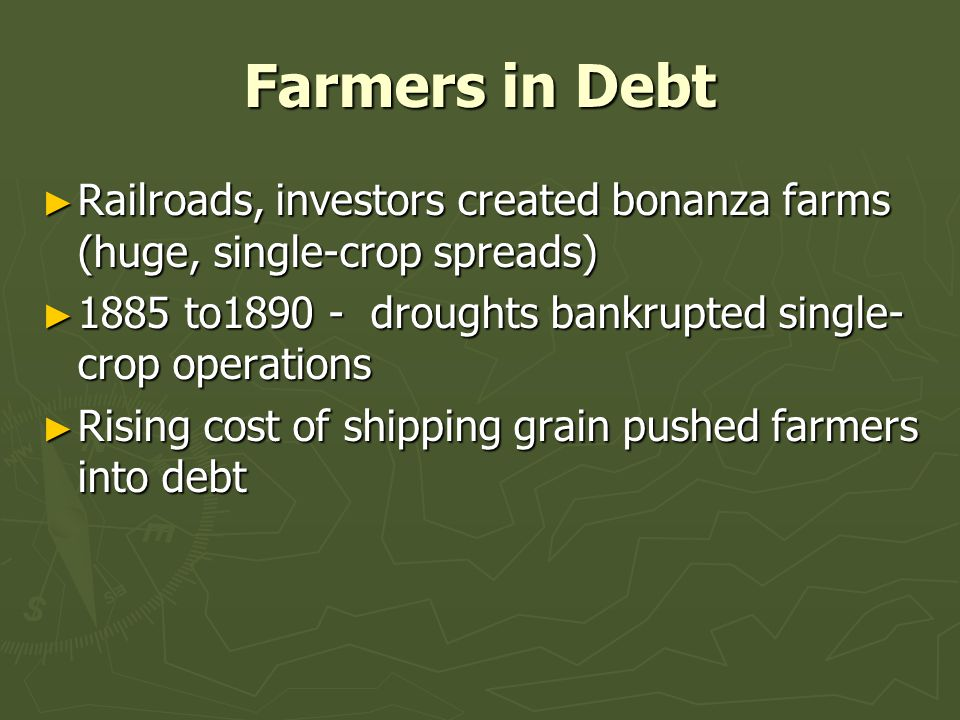 Farmers in Debt Railroads, investors created bonanza farms (huge, single-crop spreads) 1885 to1890 - droughts bankrupted single-crop operations.
